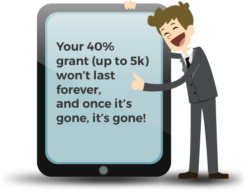 our 40%  grant (up to 5k) won't last forever,  and once it's gone, it's gone!